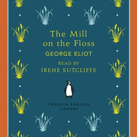 Hörbuch The Mill on the Floss  - Autor George Eliot   - gelesen von Irene Sutcliffe