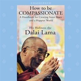 Hörbuch How to Be Compassionate  - Autor His Holiness the Dalai Lama