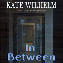 Hörbuch In Between  - Autor Kate Wilhelm   - gelesen von Carrington MacDuffie