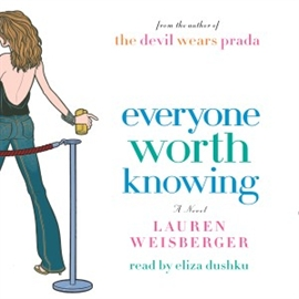 Hörbuch Everyone Worth Knowing  - Autor Lauren Weisberger   - gelesen von Eliza Dushku