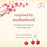 Hörbuch Surprised by Motherhood  - Autor Lisa-Jo Baker   - gelesen von Lisa-Jo Baker