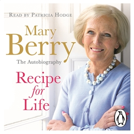 Hörbuch Recipe for Life  - Autor Mary Berry   - gelesen von Patricia Hodge