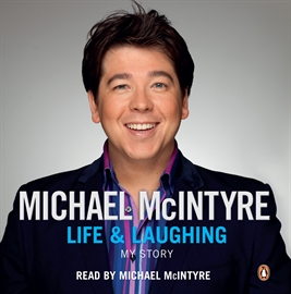 Hörbuch Life and Laughing  - Autor Michael McIntyre   - gelesen von Michael McIntyre