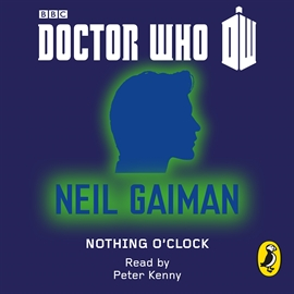 Hörbuch Doctor Who: Nothing O'Clock  - Autor Neil Gaiman   - gelesen von Peter Kenny