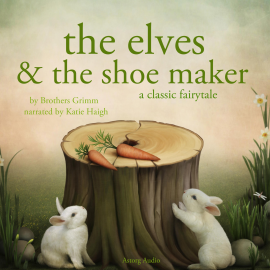 Hörbuch The Elves and the Shoe maker, a fairytale  - Autor Brothers Grimm   - gelesen von Katie Haigh