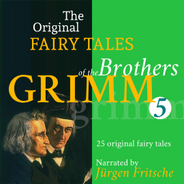 Hörbuch The Original Fairy Tales of the Brothers Grimm. Part 5 of 8.  - Autor Brothers Grimm   - gelesen von Jürgen Fritsche