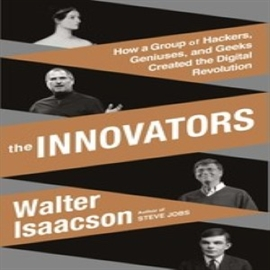 Hörbuch The Innovators: How a Group of Hackers, Geniuses, and Geeks Created the Digital Revolution  - Autor Walter Isaacson   - gelesen von Dennis Boutsikaris