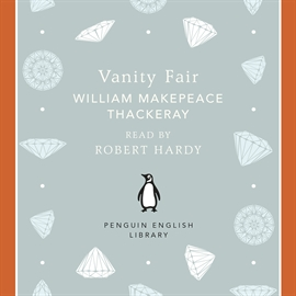 Hörbuch Vanity Fair  - Autor William Makepea Thackeray   - gelesen von Robert Hardy