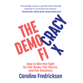 Hörbuch The Democracy Fix - How to Win the Fight for Fair Rules, Fair Courts, and Fair Elections  - Autor Caroline Fredrickson   - gelesen von Laurel Lefkow