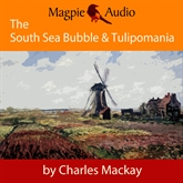 The South Sea Bubble and Tulipomania - Financial Madness and Delusion