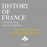 History of France - Power Of The Crown : from Louis XIII to Louis XV