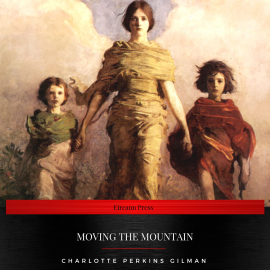 Hörbuch Moving the Mountain  - Autor Charlotte Perkins Gilman   - gelesen von Alice Johnson
