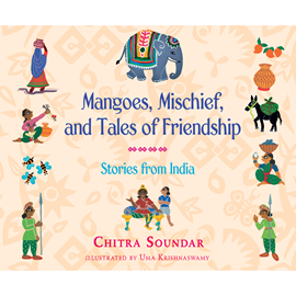 Hörbuch Mangoes, Mischief, and Tales of Friendship - Stories from India  - Autor Chitra Soundar   - gelesen von Vikas Adam