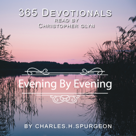 Hörbuch 365 Devotionals. Evening by Evening - by Charles H. Spurgeon.  - Autor Christopher Glyn   - gelesen von Christopher Glyn