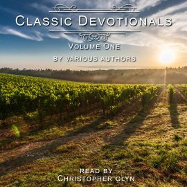 Hörbuch Classic Devotionals Volume One by Various Authors  - Autor Christopher Glyn   - gelesen von Christopher Glyn