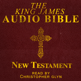 Hörbuch The King James Audio Bible New Testament Complete  - Autor Christopher Glyn   - gelesen von Christopher Glyn
