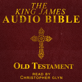 Hörbuch The King James Audio Bible Old Testament Complete  - Autor Christopher Glyn   - gelesen von Christopher Glyn