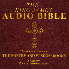 Hörbuch The King James Audio Bible Volume Three The Poetry and Wisdom Books  - Autor Christopher Glyn   - gelesen von Christopher Glyn