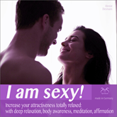 I Am Sexy! Increase Your Attractiveness Totally Relaxed: With Deep Relaxation, Body Awareness, Meditation, Affirmation