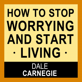 Hörbuch How to Stop Worrying and Start Living  - Autor Dale Carnegie   - gelesen von Jason Mccoy