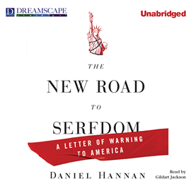 Hörbuch The New Road to Serfdom - A Letter of Warning to America  - Autor Daniel Hannan   - gelesen von Gildart Jackson