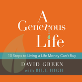 Hörbuch A Generous Life - 10 Steps to Living a Life Money Can't Buy  - Autor David Green;Bill High   - gelesen von Milton Bagby