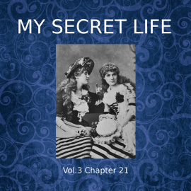 Hörbuch My Secret Life, Vol. 3 Chapter 21  - Autor Dominic Crawford Collins   - gelesen von Dominic Crawford Collins