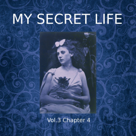 Hörbuch My Secret Life, Vol. 3 Chapter 4  - Autor Dominic Crawford Collins   - gelesen von Dominic Crawford Collins