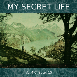 Hörbuch My Secret Life, Vol. 4 Chapter 15  - Autor Dominic Crawford Collins   - gelesen von Dominic Crawford Collins