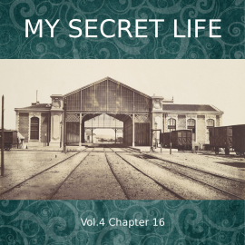 Hörbuch My Secret Life, Vol. 4 Chapter 16  - Autor Dominic Crawford Collins   - gelesen von Schauspielergruppe
