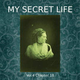 Hörbuch My Secret Life, Vol. 4 Chapter 18  - Autor Dominic Crawford Collins   - gelesen von Schauspielergruppe