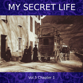 Hörbuch My Secret Life, Vol. 5 Chapter 1  - Autor Dominic Crawford Collins   - gelesen von Schauspielergruppe