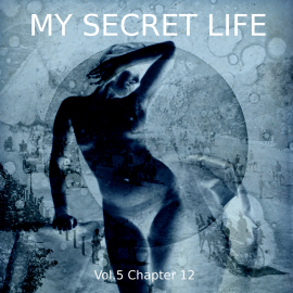 Hörbuch My Secret Life, Vol. 5 Chapter 12  - Autor Dominic Crawford Collins   - gelesen von Schauspielergruppe