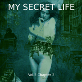 My Secret Life, Vol. 5 Chapter 3