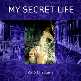Hörbuch My Secret Life, Vol. 5 Chapter 8  - Autor Dominic Crawford Collins   - gelesen von Schauspielergruppe