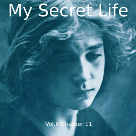 Hörbuch My Secret Life, Vol. 6 Chapter 11  - Autor Dominic Crawford Collins   - gelesen von Schauspielergruppe