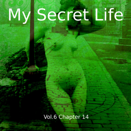 Hörbuch My Secret Life, Vol. 6 Chapter 14  - Autor Dominic Crawford Collins   - gelesen von Schauspielergruppe