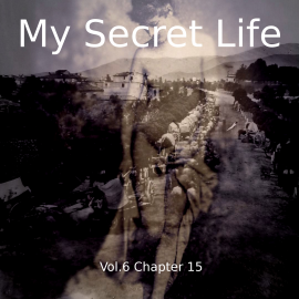 Hörbuch My Secret Life, Vol. 6 Chapter 15  - Autor Dominic Crawford Collins   - gelesen von Schauspielergruppe