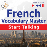 French Vocabulary Master: Start Talking (30 Topics at Elementary Level: A1-A2 – Listen & Learn)