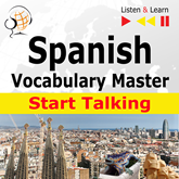 Spanish Vocabulary Master: Start Talking (30 Topics at Elementary Level: A1-A2 – Listen & Learn)