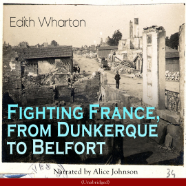 Hörbuch Fighting France, from Dunkerque to Belfort  - Autor Edith Wharton   - gelesen von Alice Johnson