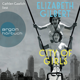 Hörbuch City of Girls  - Autor Elizabeth Gilbert   - gelesen von Cathlen Gawlich