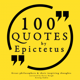 Hörbuch 100 quotes by Epictetus: Great philosophers & their inspiring thoughts  - Autor Epictetus   - gelesen von Katie Haigh