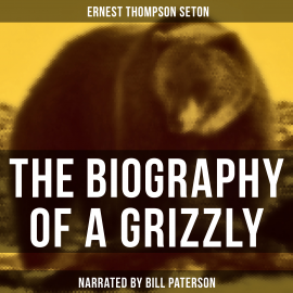 Hörbuch The Biography of a Grizzly  - Autor Ernest Thompson Seton   - gelesen von Edward Miller