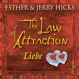Hörbuch The Law of Attraction, Liebe  - Autor Esther & Jerry Hicks   - gelesen von Susanne Aernecke