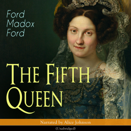 Hörbuch The Fifth Queen  - Autor Ford Madox Ford   - gelesen von Alice Johnson