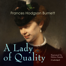 Hörbuch A Lady of Quality  - Autor Frances Hodgson Burnett   - gelesen von Helen Smith