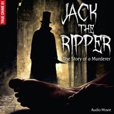 Jack the Ripper - The Story of a Murderer (True Crime 1)