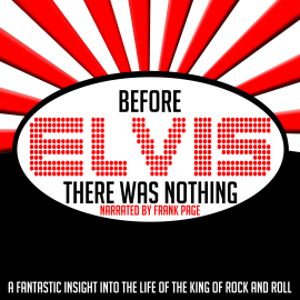 Hörbuch Before Elvis There Was Nothing  - Autor Frank Page   - gelesen von Frank Page
