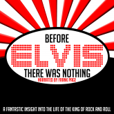 Before Elvis There Was Nothing